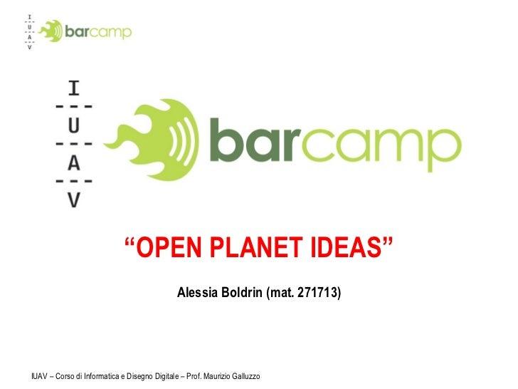 """"""" OPEN PLANET IDEAS"""" Alessia Boldrin (mat. 271713) IUAV – Corso di Informatica e Disegno Digitale – Prof. Maurizio Galluzzo"""