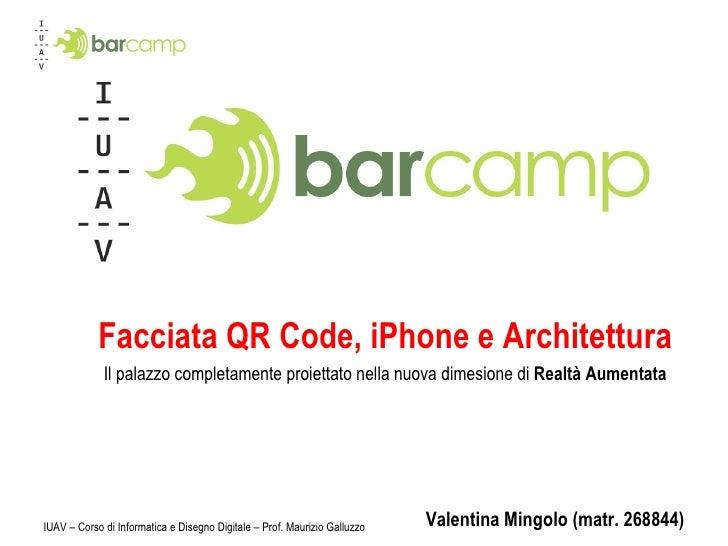 Facciata QR Code, iPhone e Architettura Valentina Mingolo (matr. 268844) IUAV – Corso di Informatica e Disegno Digitale – ...