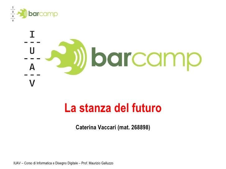 La stanza del futuro Caterina Vaccari (mat. 268898) IUAV – Corso di Informatica e Disegno Digitale – Prof. Maurizio Galluzzo