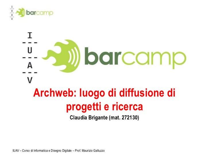 IUAV – Corso di Informatica e Disegno Digitale – Prof. Maurizio Galluzzo<br />Archweb: luogo di diffusione di progetti e r...