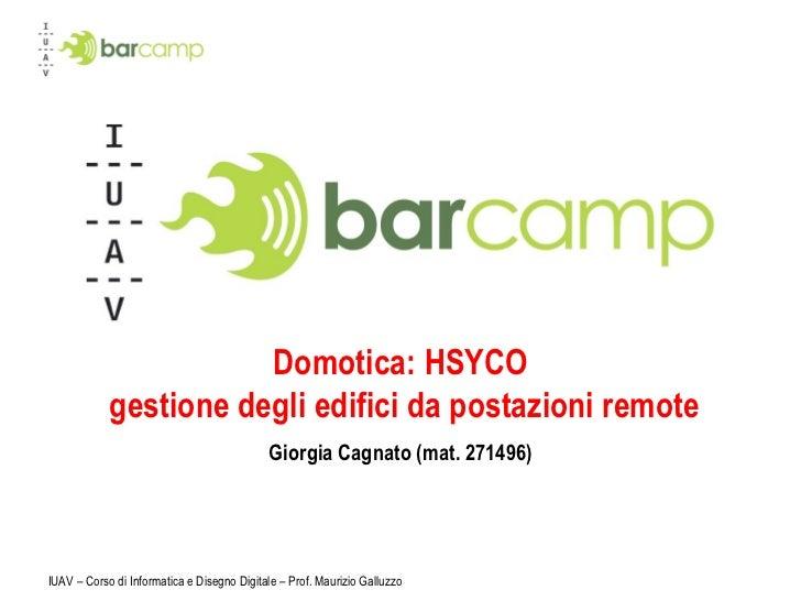 Domotica: HSYCO  gestione degli edifici da postazioni remote Giorgia Cagnato (mat. 271496)