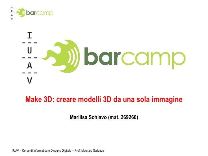 IUAV – Corso di Informatica e Disegno Digitale – Prof. Maurizio Galluzzo<br />Make 3D: creare modelli 3D da una sola immag...