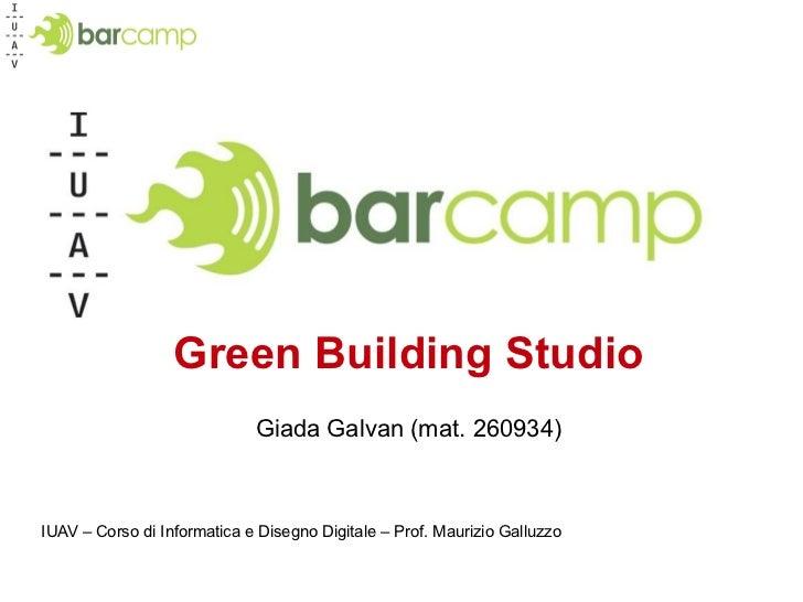 Green Building Studio Giada Galvan (mat. 260934) IUAV – Corso di Informatica e Disegno Digitale – Prof. Maurizio Galluzzo