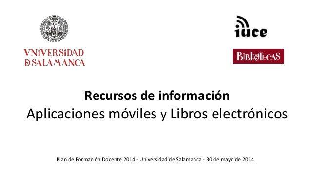 Recursos de información Aplicaciones móviles y Libros electrónicos Plan de Formación Docente 2014 - Universidad de Salaman...