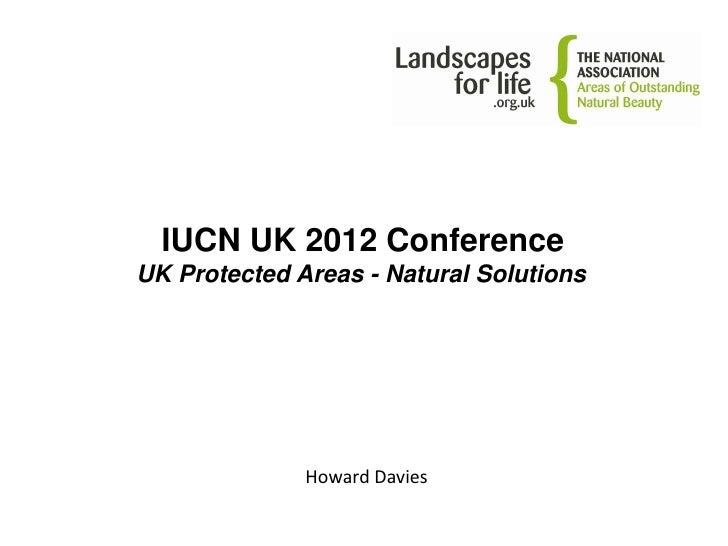 IUCN UK 2012 ConferenceUK Protected Areas - Natural Solutions              Howard Davies