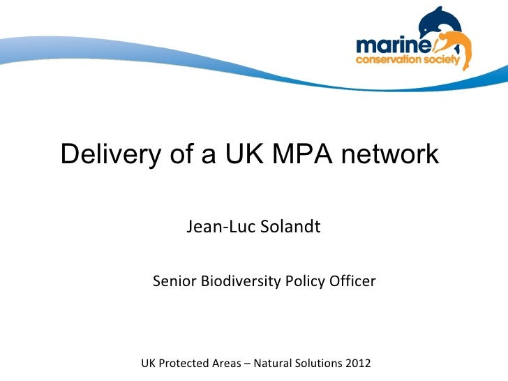 Delivery of a UK MPA network             Jean-Luc Solandt       Senior Biodiversity Policy Officer     UK Protected Areas ...