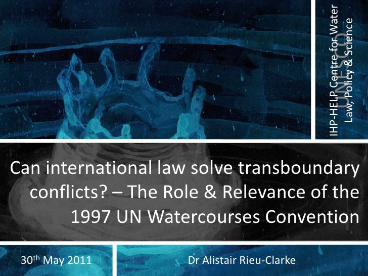 Can international law solve transboundary conflicts? – The Role & Relevance of the 1997 UN Watercourses Convention<br />Dr...