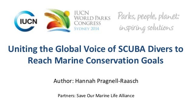 Uniting the Global Voice of SCUBA Divers to  Reach Marine Conservation Goals  Author: Hannah Pragnell-Raasch  Partners: Sa...