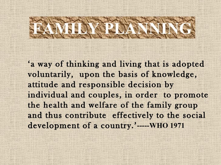 FAMILY PLANNING ' a way of thinking and living that is adopted voluntarily,  upon the basis of knowledge, attitude and res...
