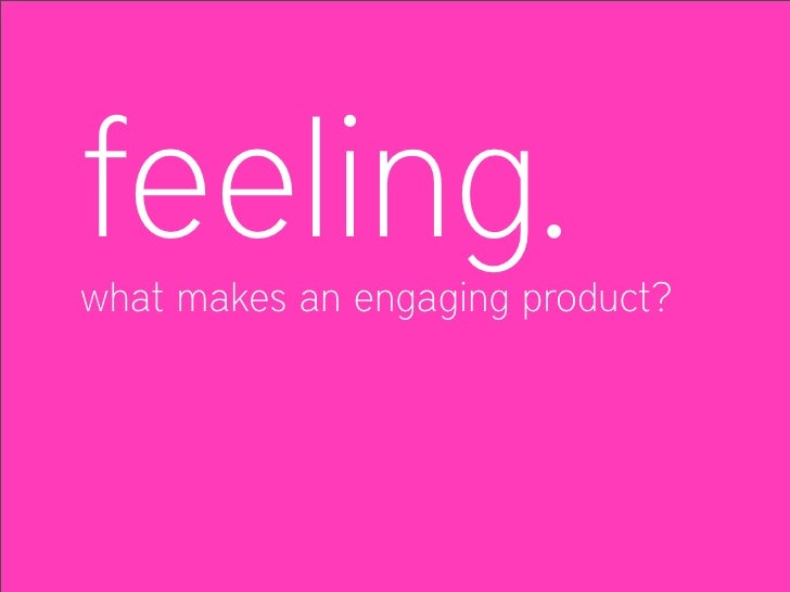 feeling. what makes an engaging product?