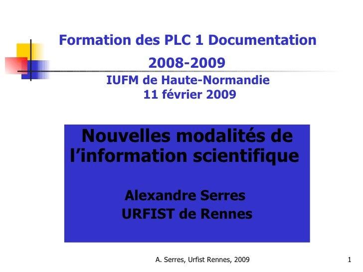 Formation des PLC 1 Documentation  2008-2009   IUFM de Haute-Normandie  11 février 2009 Nouvelles modalités de l'informati...