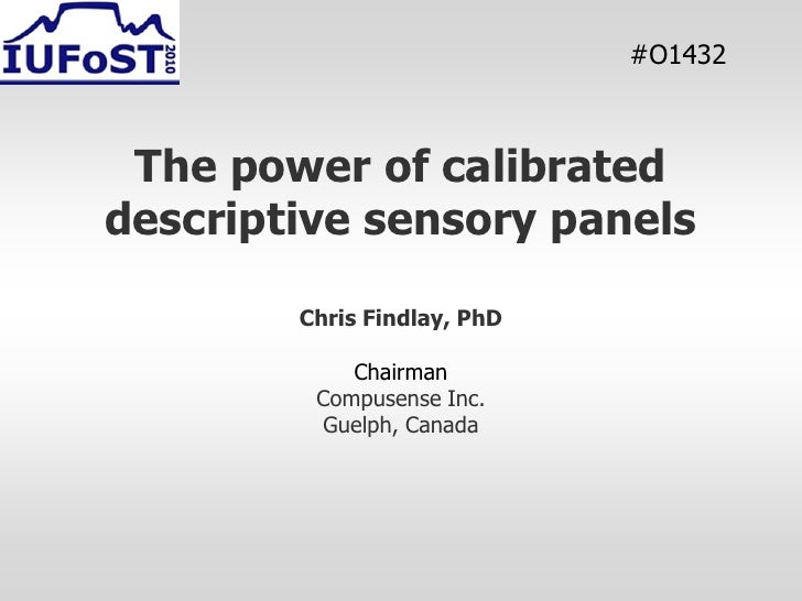 #O1432     The power of calibrated descriptive sensory panels          Chris Findlay, PhD              Chairman          C...