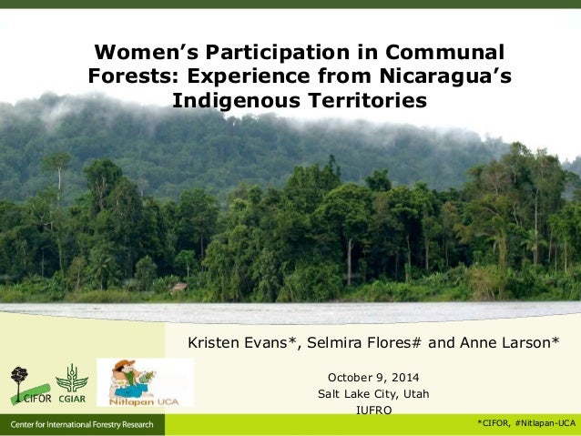 Women's Participation in Communal  Forests: Experience from Nicaragua's  Kristen Evans*, Selmira Flores# and Anne Larson* ...