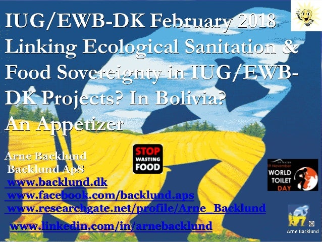 IUG/EWB-DK February 2018 Linking Ecological Sanitation & Food Sovereignty in IUG/EWB- DK Projects? In Bolivia? An Appetize...
