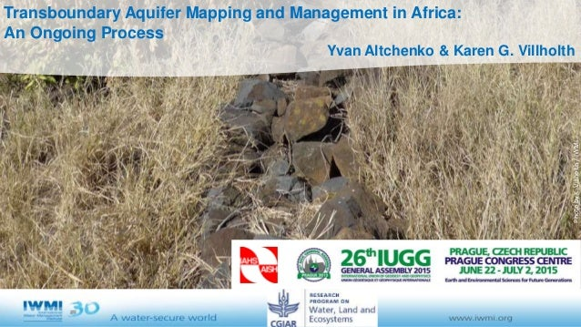 Transboundary Aquifer Mapping and Management in Africa: An Ongoing Process Yvan Altchenko & Karen G. Villholth PhotobyK.Vi...