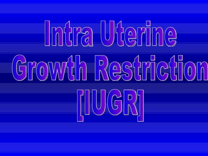 Intra Uterine  Growth Restriction  [IUGR]