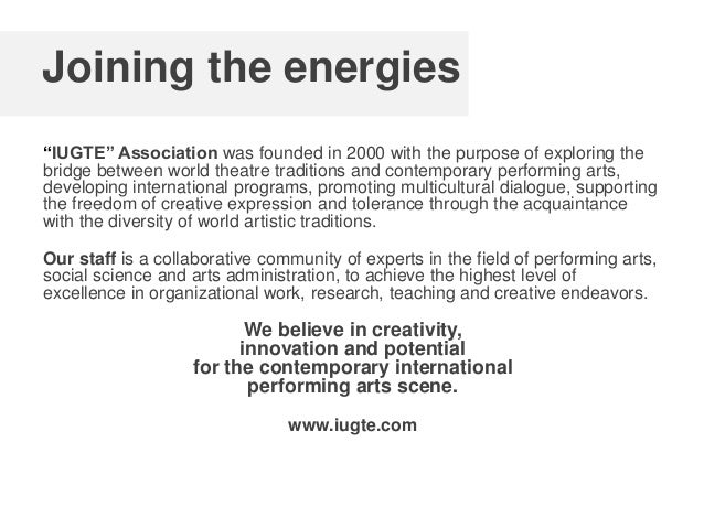 """Joining the energies """"IUGTE"""" Association was founded in 2000 with the purpose of exploring the bridge between world theatr..."""