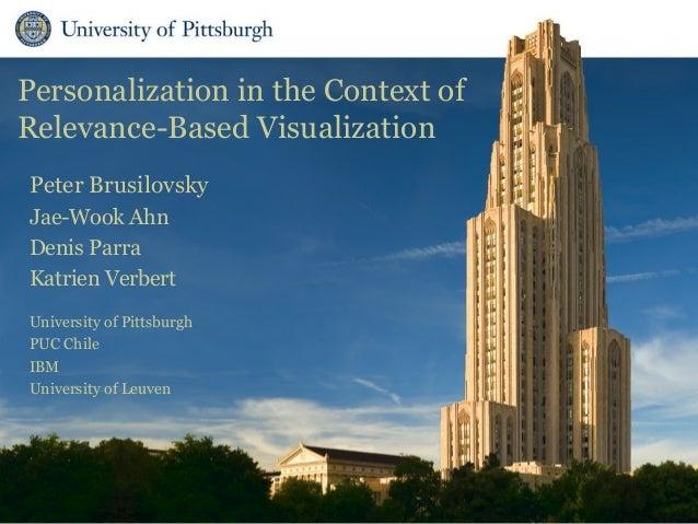 Personalization in the Context of Relevance-Based Visualization Peter Brusilovsky Jae-Wook Ahn Denis Parra Katrien Verbert...