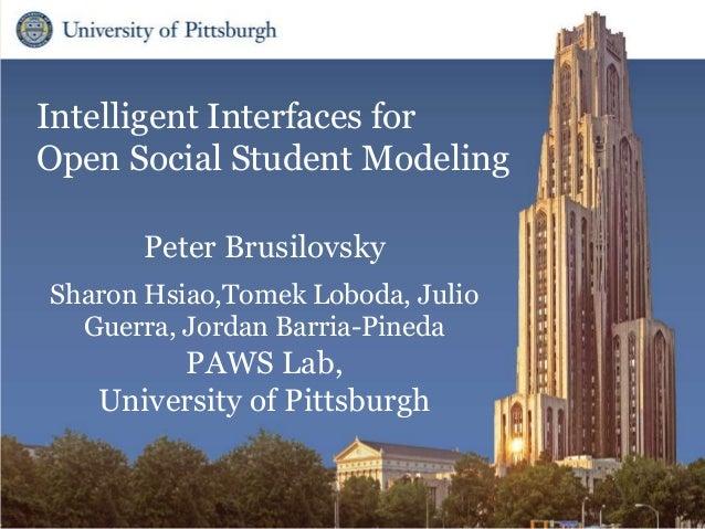 Intelligent Interfaces for Open Social Student Modeling Peter Brusilovsky Sharon Hsiao,Tomek Loboda, Julio Guerra, Jordan ...
