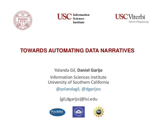 TOWARDS AUTOMATING DATA NARRATIVES Yolanda Gil, Daniel Garijo Information Sciences Institute University of Southern Califo...