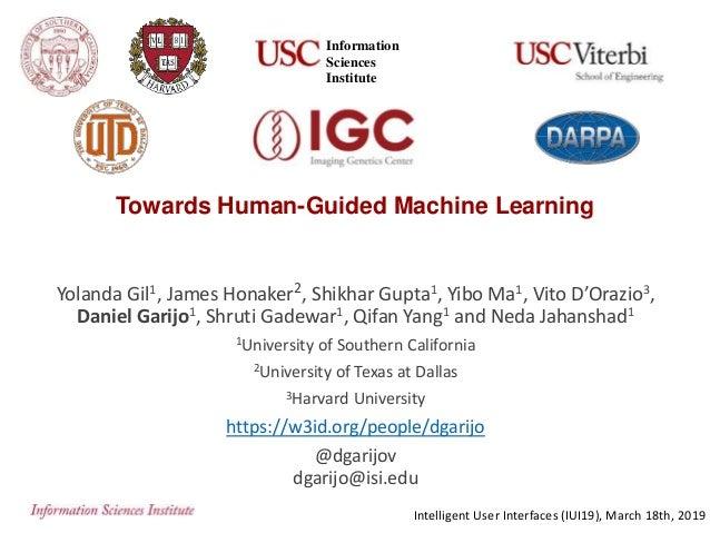Towards Human-Guided Machine Learning Yolanda Gil1, James Honaker2, Shikhar Gupta1, Yibo Ma1, Vito D'Orazio3, Daniel Garij...
