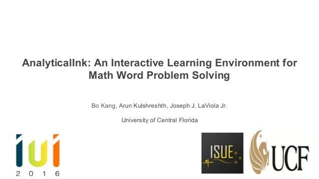 AnalyticalInk: An Interactive Learning Environment for Math Word Problem Solving Bo Kang, Arun Kulshreshth, Joseph J. LaVi...
