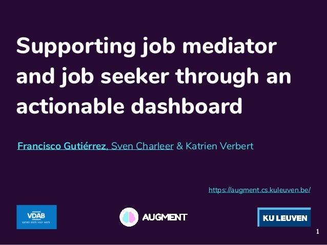 Supporting job mediator and job seeker through an actionable dashboard Francisco Gutiérrez, Sven Charleer & Katrien Verber...