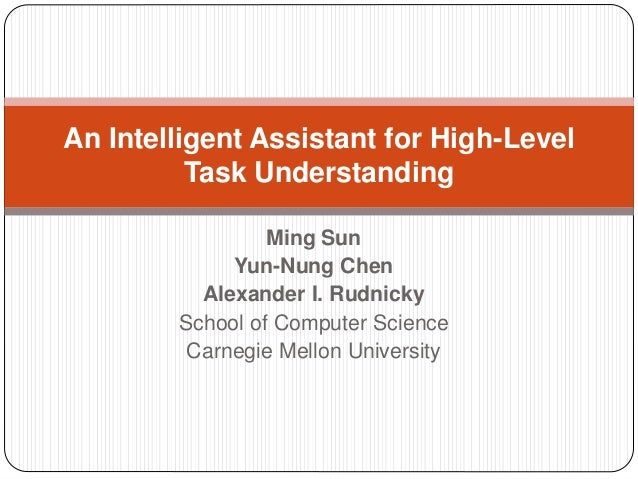 Ming Sun Yun-Nung Chen Alexander I. Rudnicky School of Computer Science Carnegie Mellon University An Intelligent Assistan...