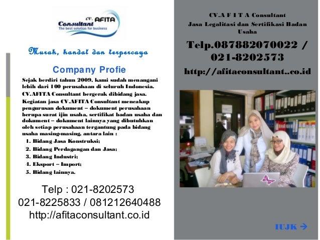 CV.A F I T A ConsultantJasa Legalitasi dan Sertifikasi BadanUsahaTelp.087882070022 /021-8202573http://afitaconsultant..co....