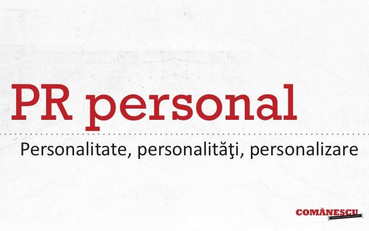 PR personalPersonalitate, personalităţi, personalizare