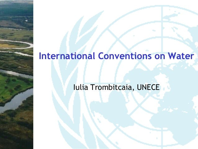 International Conventions on Water       Iulia Trombitcaia, UNECE