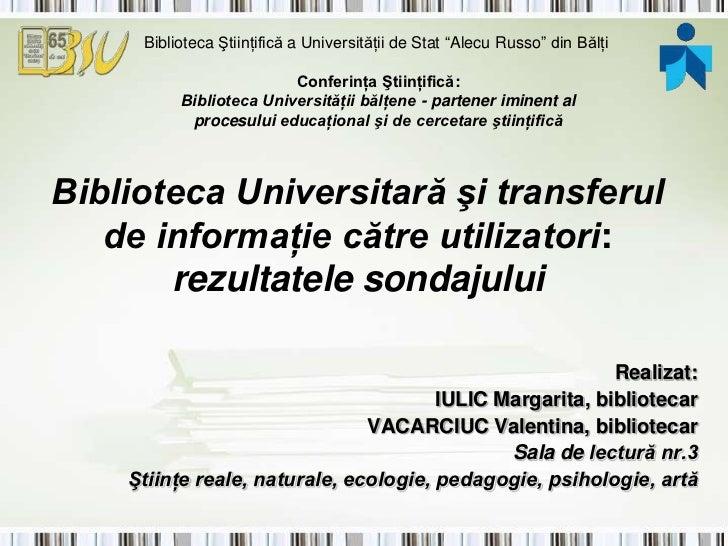 """BibliotecaŞtiinţifică a UniversităţiideStat """"AlecuRusso"""" din Bălţi<br />Conferinţa Ştiinţifică:Biblioteca Universităţii bă..."""