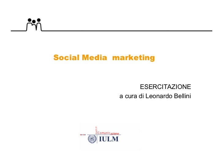 Social Media marketing                     ESERCITAZIONE              a cura di Leonardo Bellini
