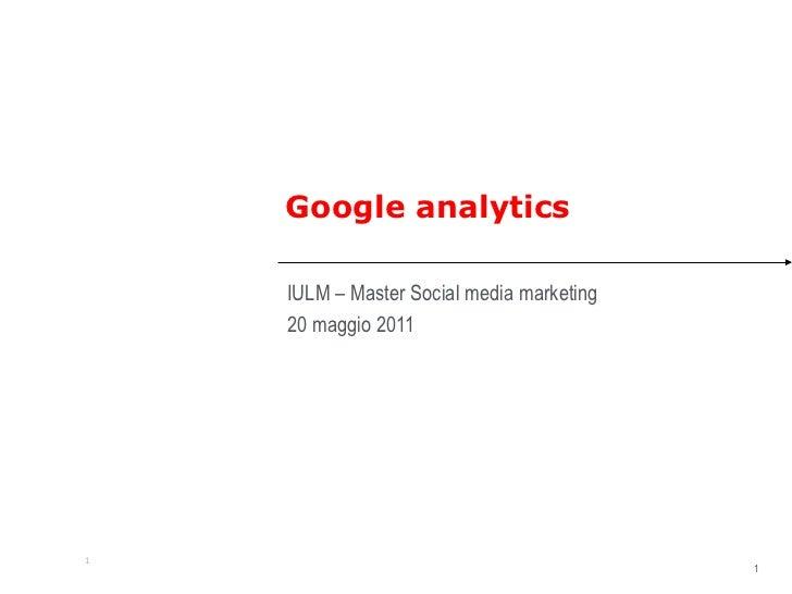 Google analytics    IULM – Master Social media marketing    20 maggio 2011                                           11   ...