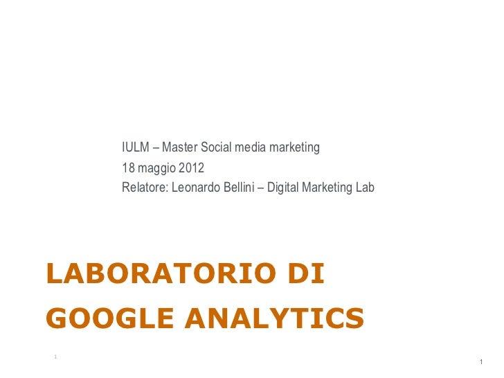 IULM – Master Social media marketing    18 maggio 2012    Relatore: Leonardo Bellini – Digital Marketing LabLABORATORIO DI...