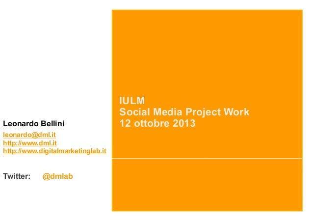 Leonardo Bellini leonardo@dml.it http://www.dml.it http://www.digitalmarketinglab.it  Twitter:  @dmlab  IULM Social Media ...
