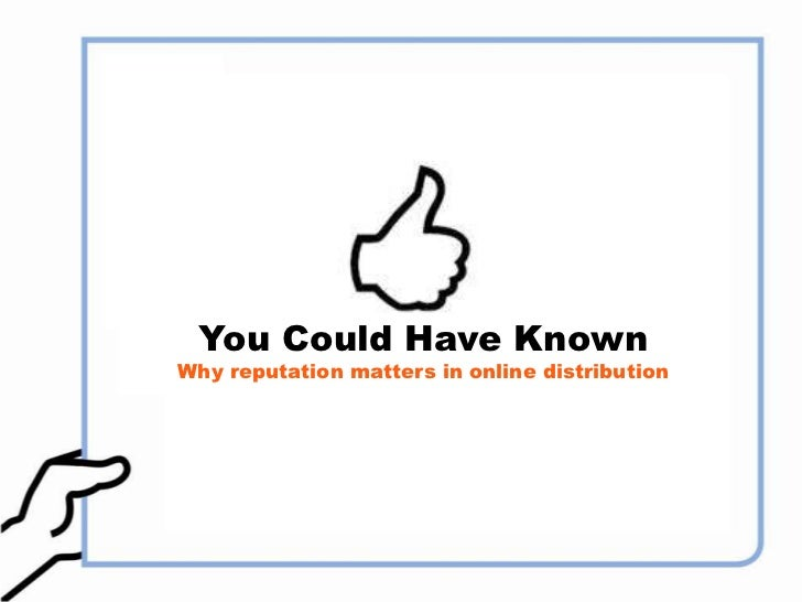 You Could Have KownWhy reputation matters in online distribution<br />