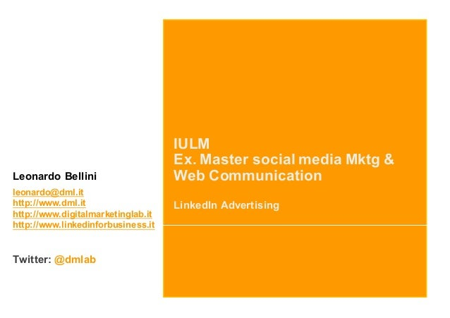 IULM Ex. Master social media Mktg & Web Communication LinkedIn Advertising Leonardo Bellini leonardo@dml.it http://www.dml...