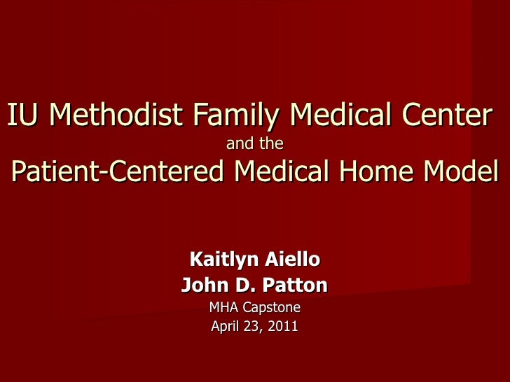 IU Methodist Family Medical Center                and thePatient-Centered Medical Home Model             Kaitlyn Aiello   ...