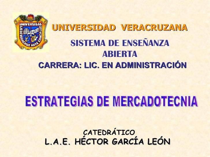 UNIVERSIDAD  VERACRUZANA CARRERA: LIC. EN ADMINISTRACIÓN SISTEMA DE ENSEÑANZA ABIERTA CATEDRÁTICO L.A.E. HÉCTOR GARCÍA LEÓ...