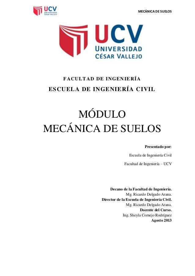 MECÁNICA DE SUELOS  F A CU LT A D DE I N GE NIE R Í A  ESCUELA DE INGENIERÍA CIVIL  MÓDULO MECÁNICA DE SUELOS Presentado p...