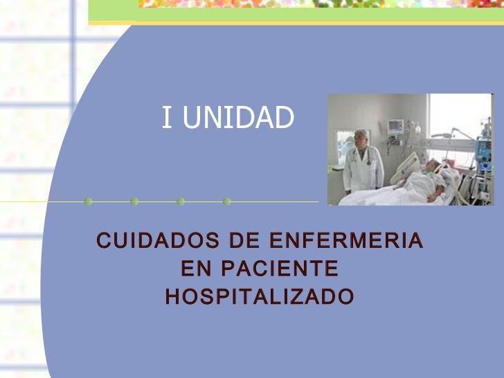 I UNIDAD CUIDADOS DE ENFERMERIA EN PACIENTE HOSPITALIZADO