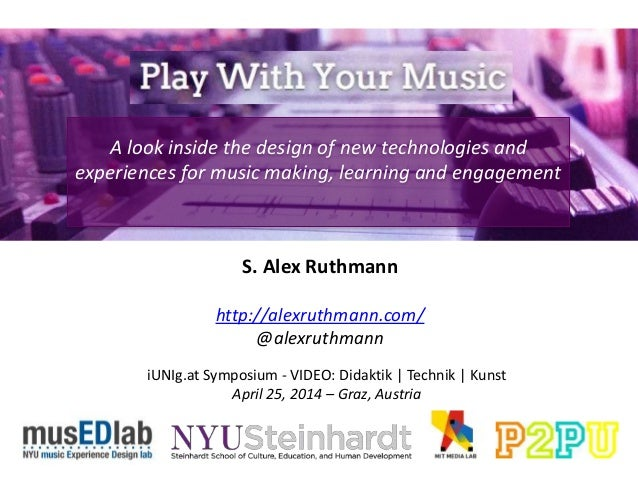 A look inside the design of new technologies and experiences for music making, learning and engagement S. Alex Ruthmann ht...