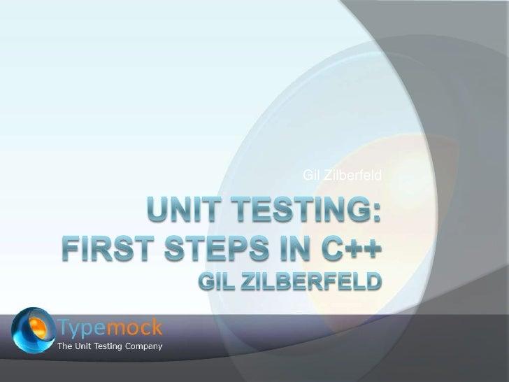 Unit Testing: First Steps in C++Gil Zilberfeld<br />Gil Zilberfeld<br />