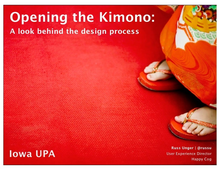 Opening the Kimono: A look behind the design process                                          Russ Unger   @russu  Iowa UP...