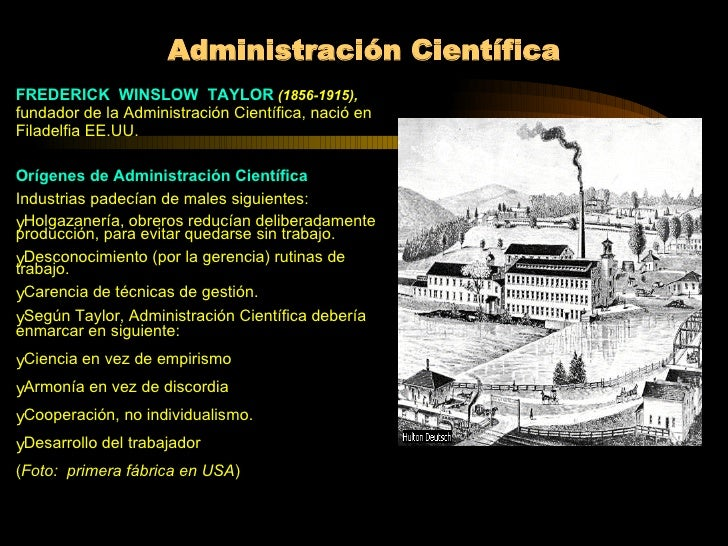 Administración Científica <ul><li>FREDERICK  WINSLOW  TAYLOR   (1856-1915),   fundador de la Administración Científica, na...