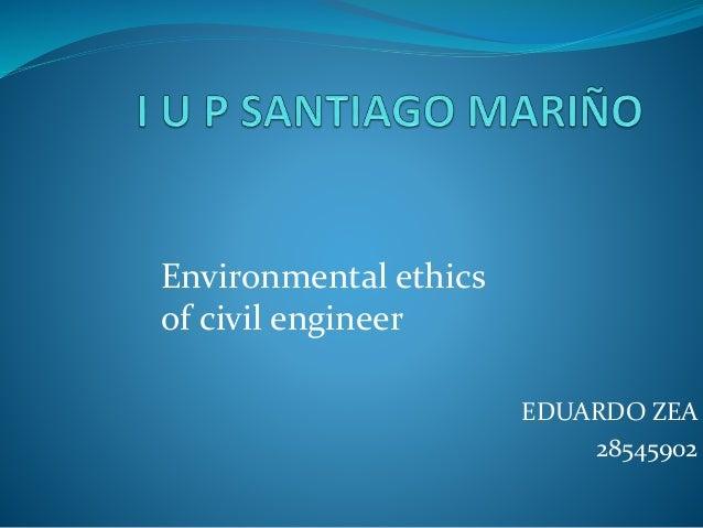 EDUARDO ZEA 28545902 Environmental ethics of civil engineer