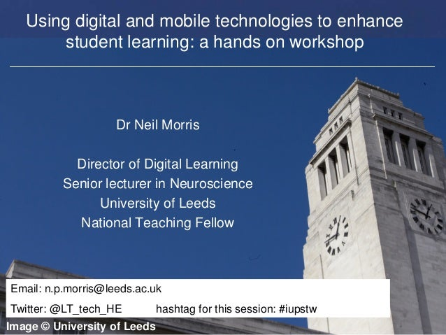 Faculty of Biological Sciences Using digital and mobile technologies to enhance student learning: a hands on workshop Dr N...