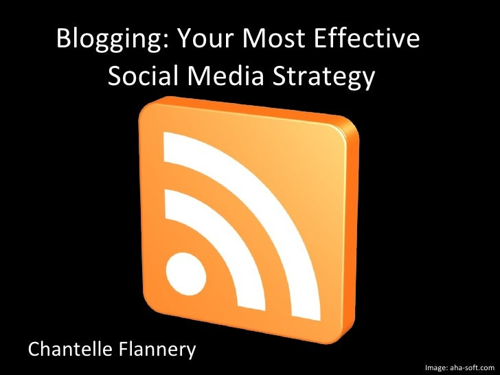 Chantelle Flannery  Blogging: Your Most Effective  Social Media Strategy Image: aha-soft.com