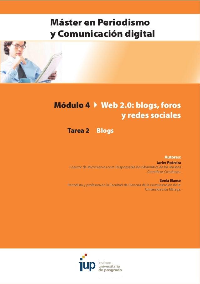 Máster en Periodismo y Comunicación digital Módulo 4 Web 2.0: blogs, foros y redes sociales Tarea 2 Blogs Autores: Javier ...